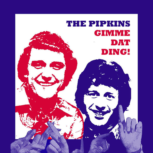 PIPKINS - GIMME DAT DING